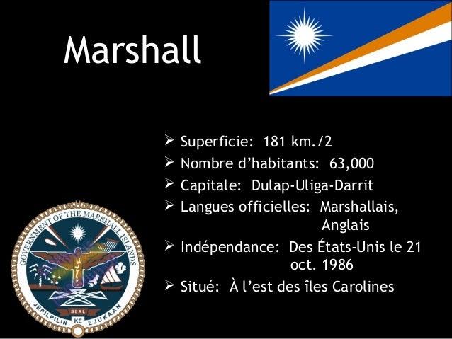 Marshall      Superficie: 181 km./2      Nombre d'habitants: 63,000      Capitale: Dulap-Uliga-Darrit      Langues off...