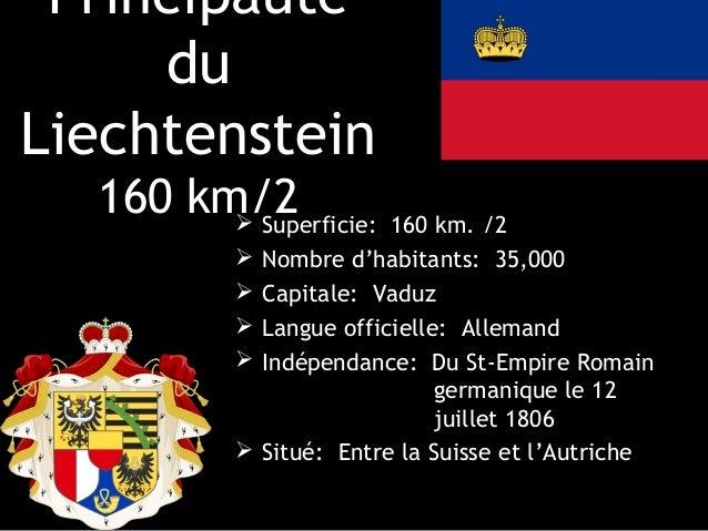 Principauté     duLiechtenstein  160 km/2         Superficie: 160 km. /2             Nombre d'habitants: 35,000         ...