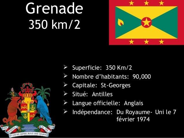 Grenade350 km/2        Superficie: 350 Km/2        Nombre d'habitants: 90,000        Capitale: St-Georges        Situé...