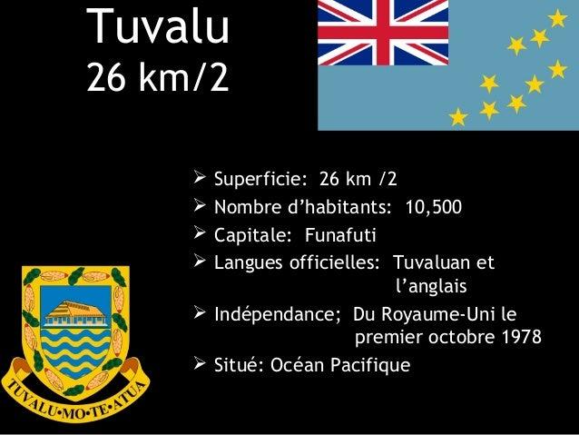 Tuvalu26 km/2      Superficie: 26 km /2      Nombre d'habitants: 10,500      Capitale: Funafuti      Langues officiell...