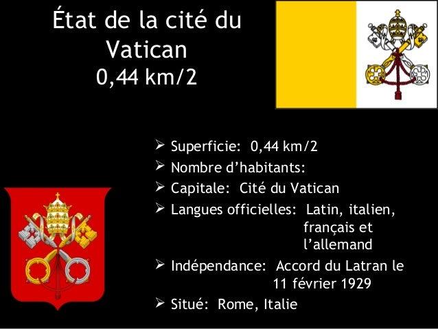 État de la cité du     Vatican    0,44 km/2          Superficie: 0,44 km/2          Nombre d'habitants:          Capita...