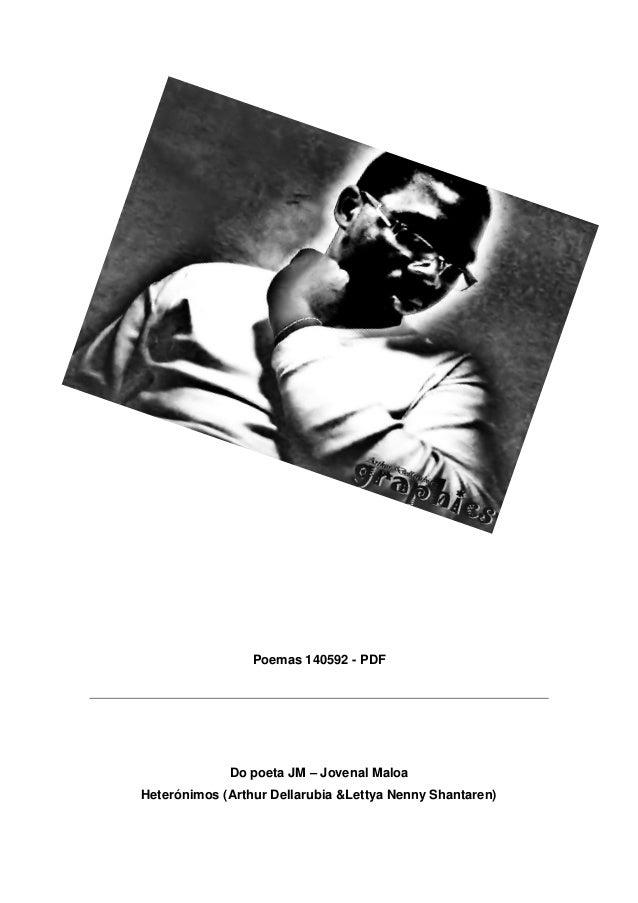 Poemas 140592 - PDF             Do poeta JM – Jovenal MaloaHeterónimos (Arthur Dellarubia &Lettya Nenny Shantaren)