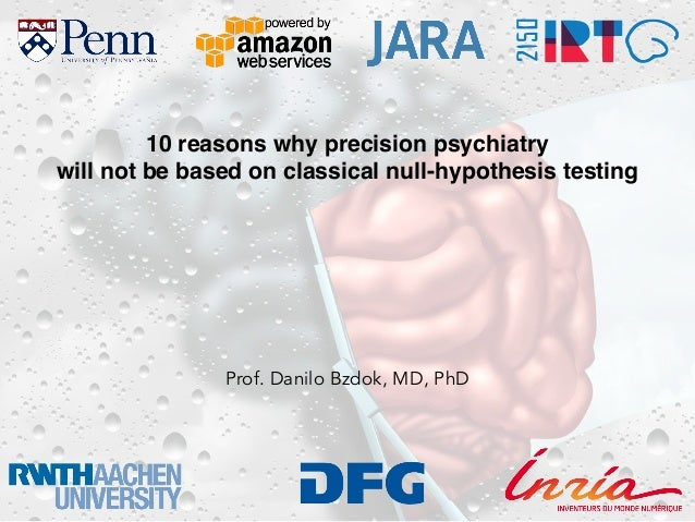 10 reasons why precision psychiatry will not be based on classical null-hypothesis testing Prof. Danilo Bzdok, MD, PhD