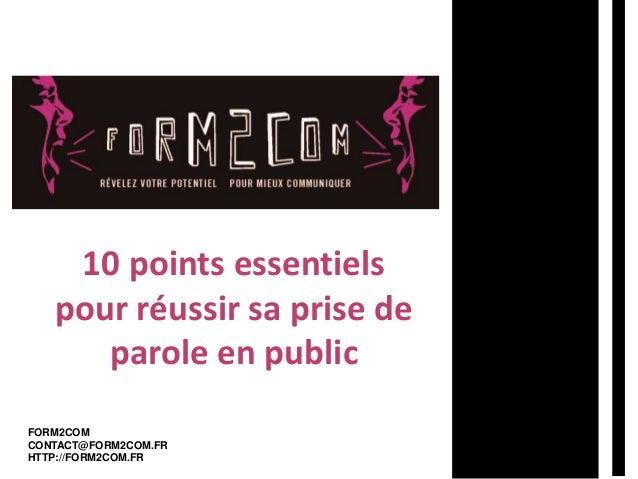 10 points essentiels  pour réussir sa prise de  parole en public  FORM2COM  CONTACT@FORM2COM.FR  HTTP://FORM2COM.FR