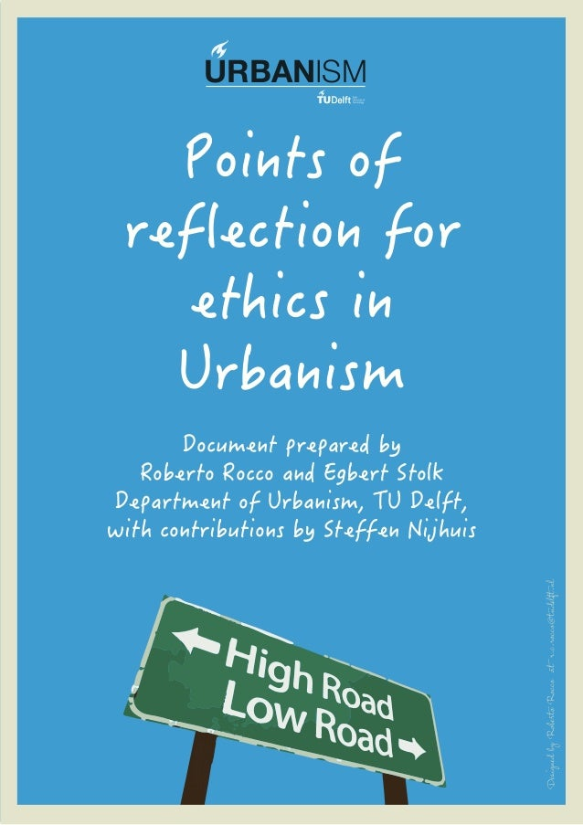 URBANISM  Points of reflection for ethics in Urbanism  Designed by Roberto Rocco at r.c.rocco@tudelft.nl  Document prepare...