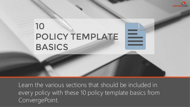 10 POLICY TEMPLATE BASICS Learn the various sections that should be included in every policy with these 10 policy template...