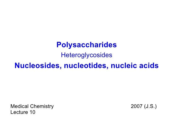 Polysaccharides Heteroglycosides Nucleosides, nucleotides, nucleic acids Medical Chemistry 2007 (J.S.) Lecture 10