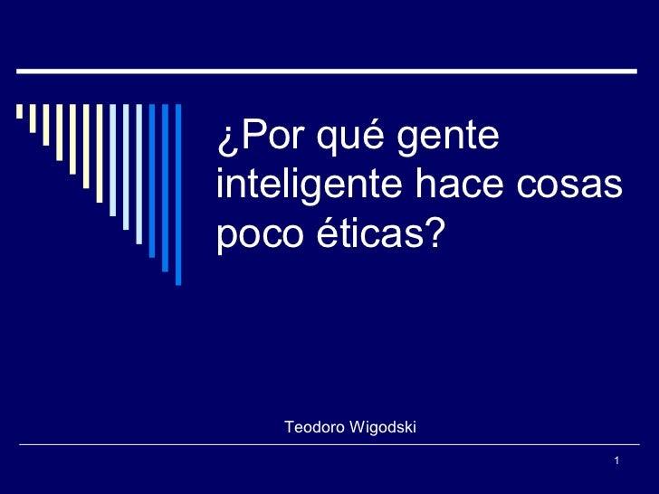 ¿Por qué gente inteligente hace cosas poco éticas?  Teodoro Wigodski