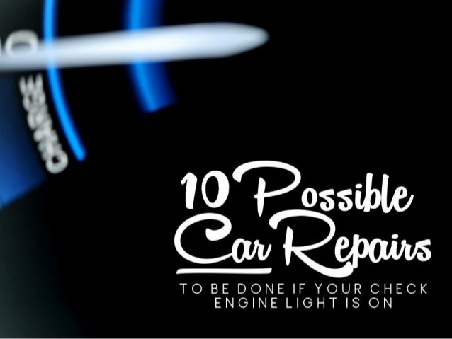 10 possible car repairs to be done if your check engine light is on