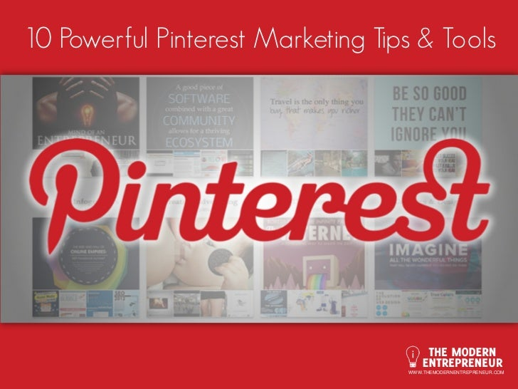10 Powerful Pinterest Marketing Tips & Tools                                   WWW.THEMODERNENTREPRENEUR.COM