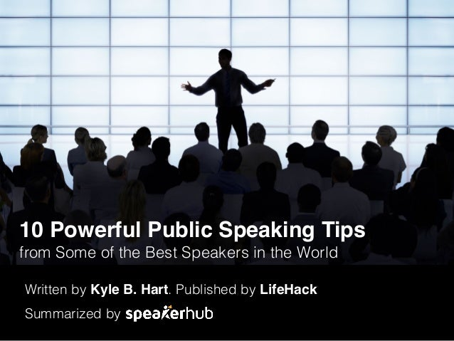 10 Powerful Public Speaking Tips from Some of the Best Speakers in the World Written by Kyle B. Hart. Published by LifeHac...