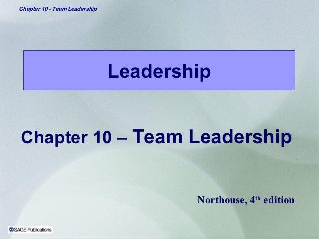Chapter 10 - Team Leadership                               LeadershipChapter 10 – Team Leadership                         ...