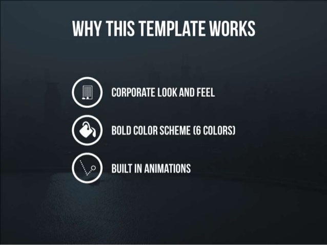 Why this presentation template works – corporate look and feel – bold color scheme – built in animations