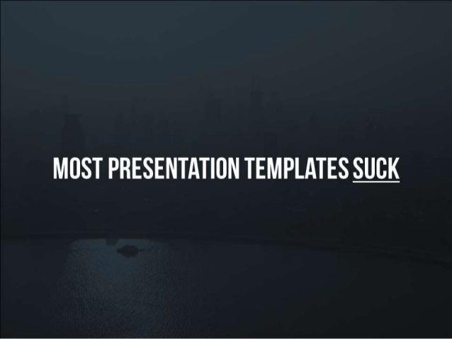 Most presentation templates suck!