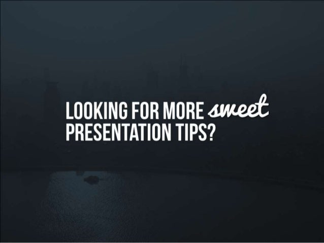 Looking for more sweet presentation tips?