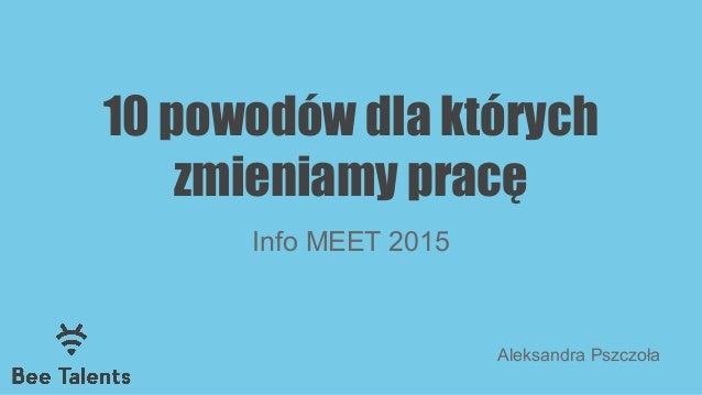 10 powodów dla których zmieniamy pracę Info MEET 2015 Aleksandra Pszczoła