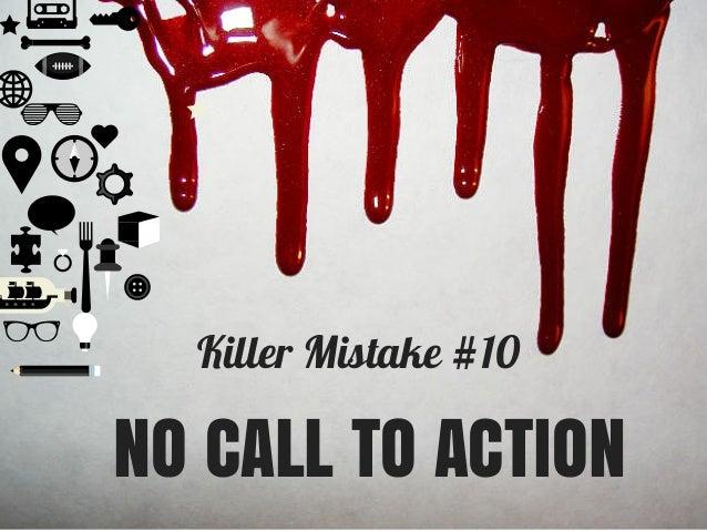 Killer Mistake #10 NO CALL TO ACTION