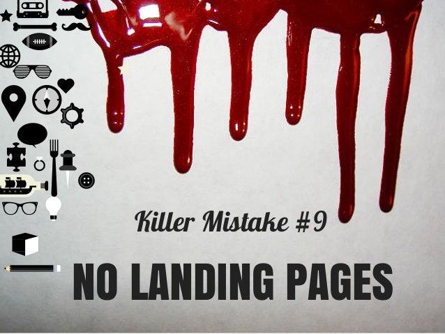 Killer Mistake #9 NO LANDING PAGES