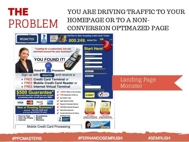 THE PROBLEM YOU ARE DRIVING TRAFFIC TO YOUR HOMEPAGE OR TO A NON- CONVERSION OPTIMAZED PAGE Landing Page Monster #PPCMASTE...