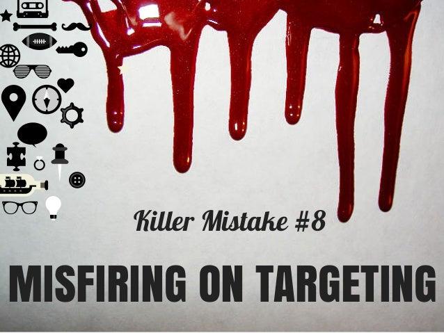Killer Mistake #8 MISFIRING ON TARGETING
