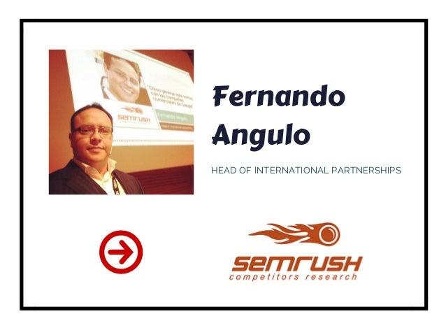 Fernando Angulo HEAD OF INTERNATIONAL PARTNERSHIPS