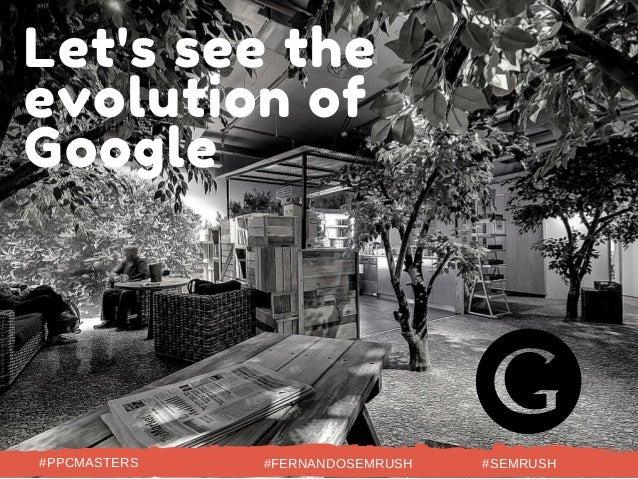 Let's see the evolution of Google #PPCMASTERS #FERNANDOSEMRUSH #SEMRUSH