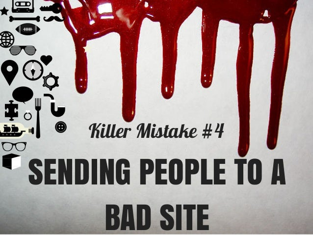 Killer Mistake #4 SENDING PEOPLE TO A BAD SITE
