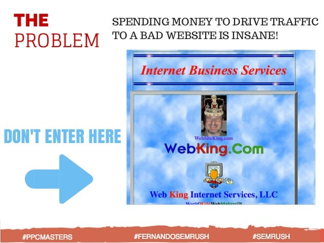 THE PROBLEM SPENDING MONEY TO DRIVE TRAFFIC TO A BAD WEBSITE IS INSANE! DON'T ENTER HERE