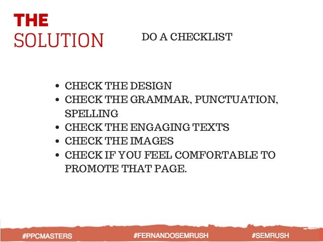 THE SOLUTION DO A CHECKLIST CHECK THE DESIGN CHECK THE GRAMMAR, PUNCTUATION, SPELLING CHECK THE ENGAGING TEXTS CHECK THE I...