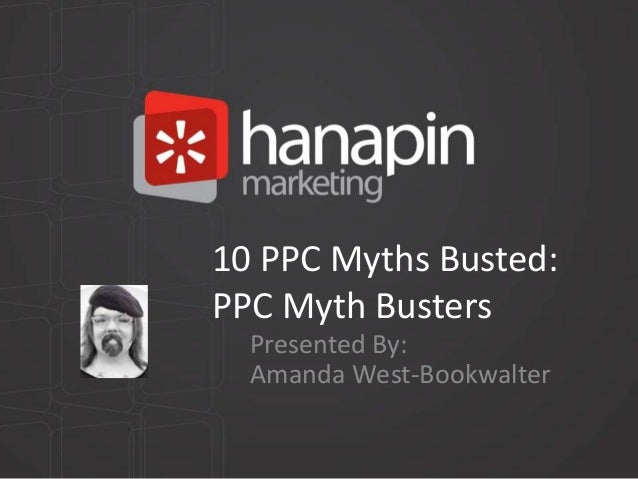 10 PPC Myths Busted:PPC Myth Busters  Presented By:  Amanda West-Bookwalter