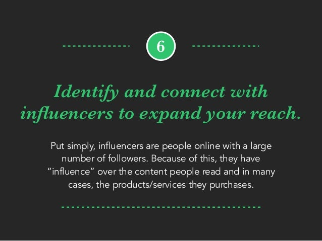 Identify and connect with influencers to expand your reach. Put simply, influencers are people online with a large number o...