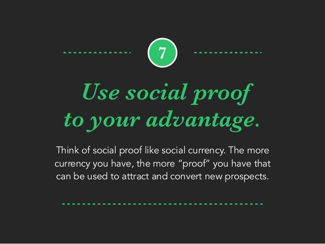 """Use social proof to your advantage. Think of social proof like social currency. The more currency you have, the more """"proo..."""