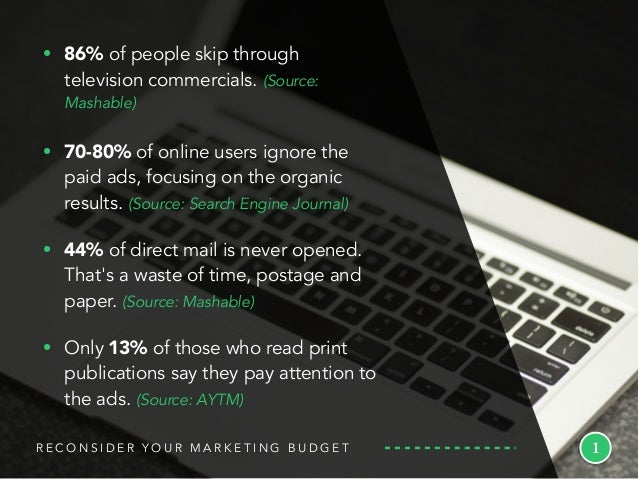R E C O N S I D E R Y O U R M A R K E T I N G B U D G E T • 86% of people skip through television commercials. (Source: Ma...