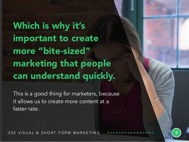 "9 Which is why it's important to create more ""bite-sized"" marketing that people can understand quickly. This is a good thi..."