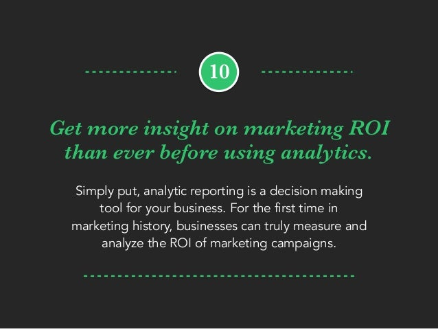 Get more insight on marketing ROI than ever before using analytics. Simply put, analytic reporting is a decision making to...