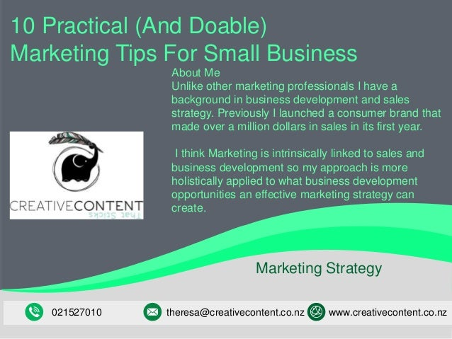 www.strategy.com 1 Marketing Strategy 10 Practical (And Doable) Marketing Tips For Small Business www.creativecontent.co.n...