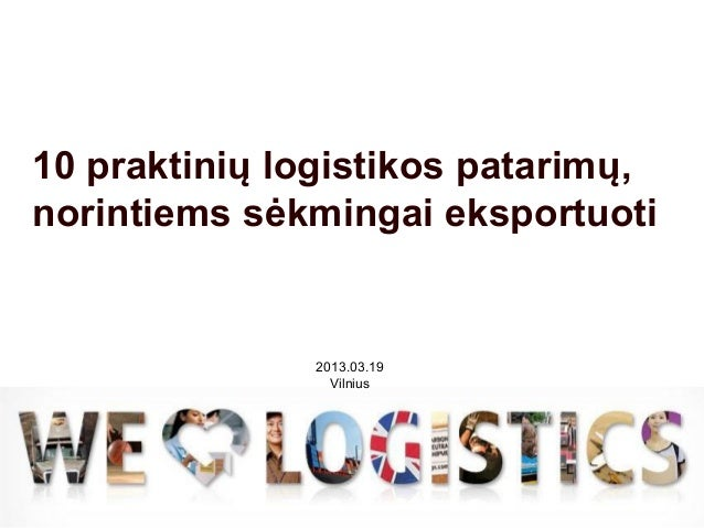 10 praktinių logistikos patarimų,norintiems sėkmingai eksportuoti               2013.03.19                 Vilnius        ...