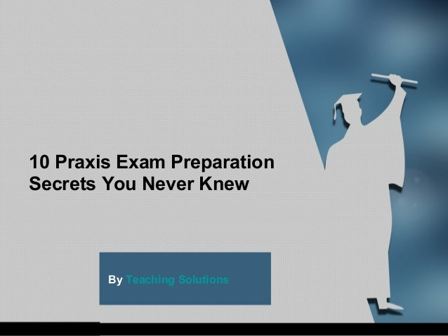 10 Praxis Exam Preparation Secrets You Never Knew  By Teaching Solutions  rg