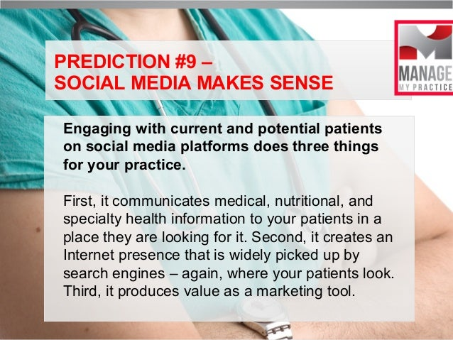 PREDICTION #9 – SOCIAL MEDIA MAKES SENSE Engaging with current and potential patients on social media platforms does three...