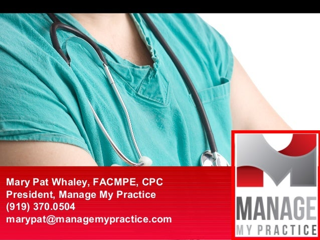 Mary Pat Whaley, FACMPE, CPC President, Manage My Practice (919) 370.0504 marypat@managemypractice.com