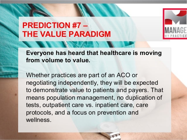 PREDICTION #7 – THE VALUE PARADIGM Everyone has heard that healthcare is moving from volume to value. Whether practices ar...