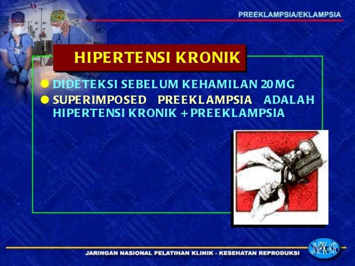 <ul><li>DIDETEKSI SEBELUM KEHAMILAN 20 MG </li></ul><ul><li>SUPERIMPOSED PREEKLAMPSIA  ADALAH HIPERTENSI KRONIK + PREEKLAM...