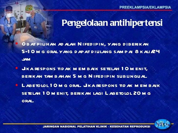 Pengelolaan antihipertensi <ul><li>Obat pilihan adalah Nifedipin, yang diberikan 5-10 mg oral yang dapat diulang sampai 8 ...