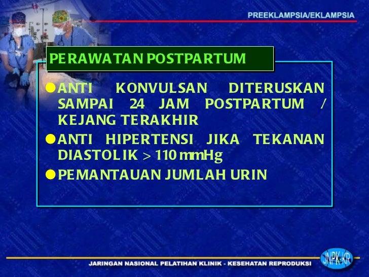 <ul><li>ANTI KONVULSAN DITERUSKAN SAMPAI 24 JAM POSTPARTUM / KEJANG TERAKHIR </li></ul><ul><li>ANTI HIPERTENSI JIKA TEKANA...