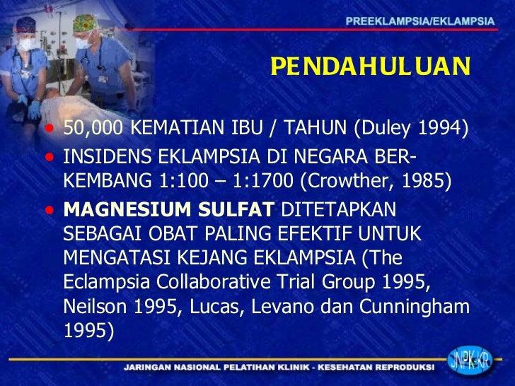 PENDAHULUAN <ul><li>50,000 KEMATIAN IBU / TAHUN (Duley 1994) </li></ul><ul><li>INSIDENS EKLAMPSIA DI NEGARA BER-KEMBANG 1:...