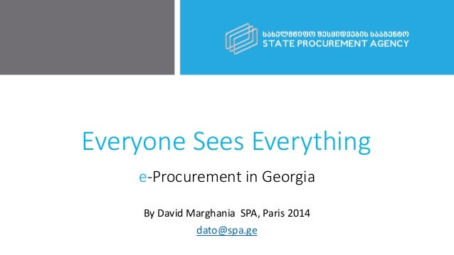 Everyone Sees Everything e-Procurement in Georgia By David Marghania SPA, Paris 2014 dato@spa.ge