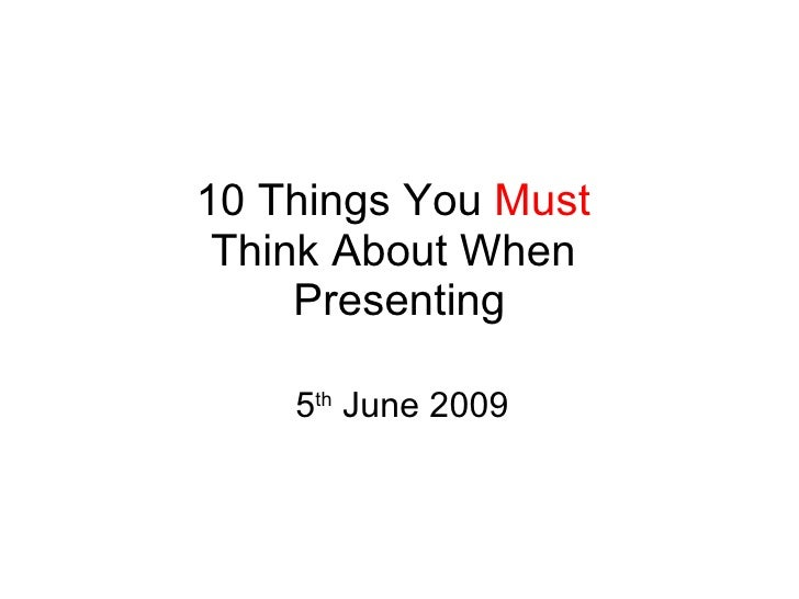 10 Things You  Must   Think About When  Presenting 5 th  June 2009