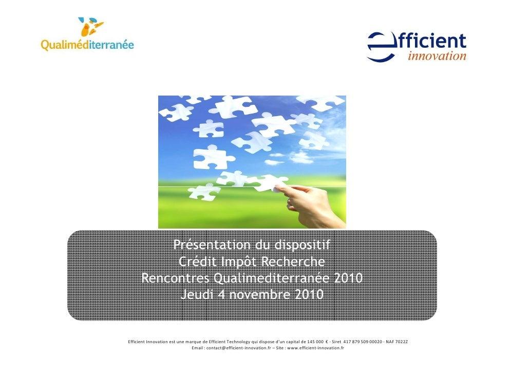 Présentation du dispositif           Crédit Impôt Recherche      Rencontres Qualimediterranée 2010           Jeudi 4 novem...