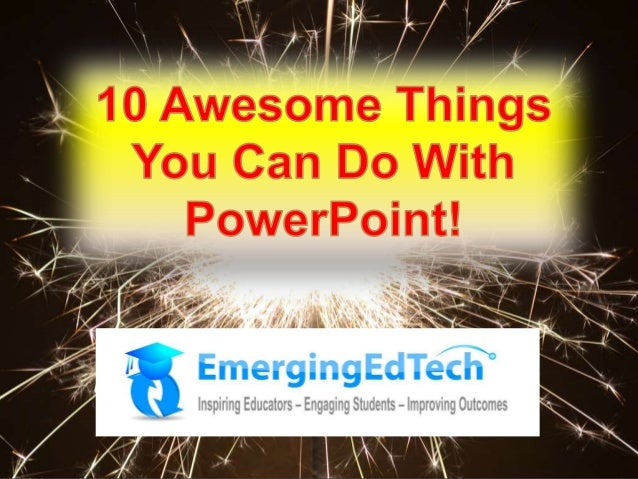 10 Awesome Things You Can do With PowerPoint. 1. Animations PowerPoint's Animation capabilities are an easy way to bring some fun and pizzazz ...