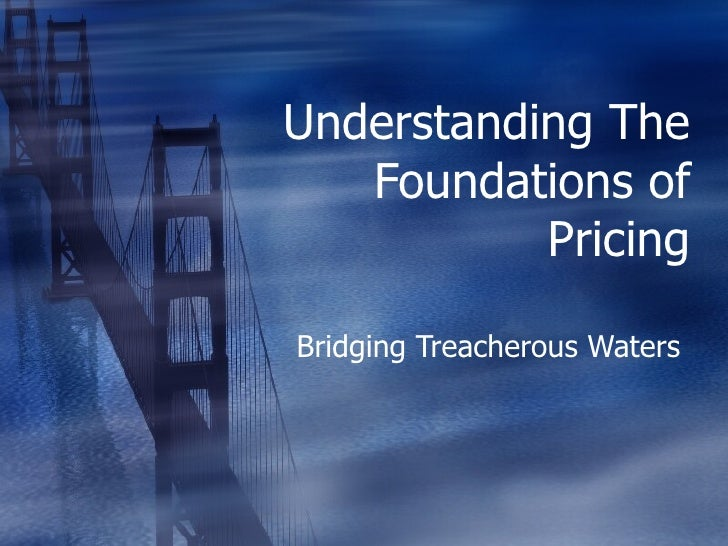 Understanding The Foundations of Pricing Bridging Treacherous Waters